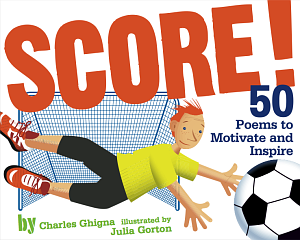 Score! 50 Poems to Motivate and Inspire by Charles Ghigna
